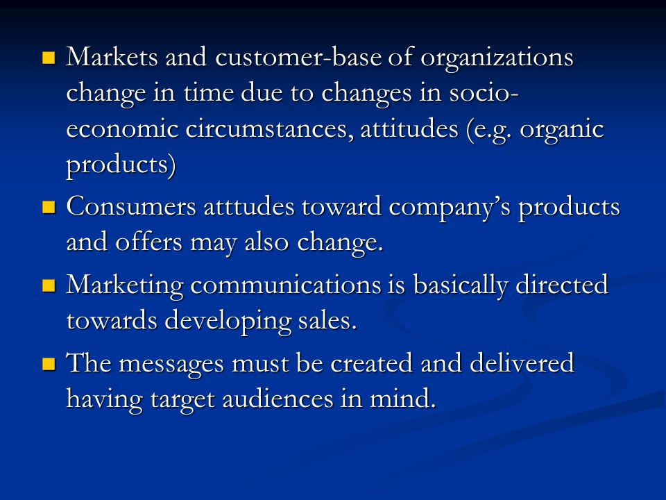 Markets and customer-base of organizations change in time due to changes in socio-economic circumstances, attitudes (e.g. organic products)