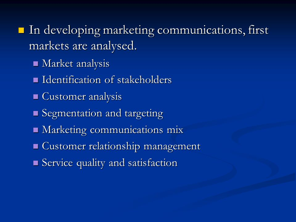 In developing marketing communications, first markets are analysed.