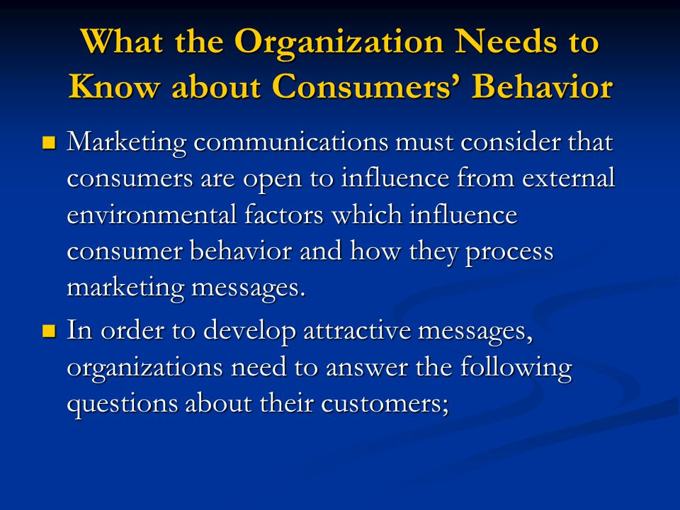 What the Organization Needs to Know about Consumers' Behavior