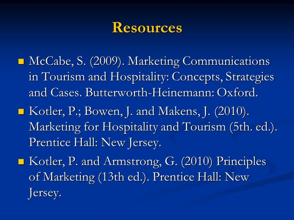 Resources McCabe, S. (2009). Marketing Communications in Tourism and Hospitality: Concepts, Strategies and Cases. Butterworth-Heinemann: Oxford.