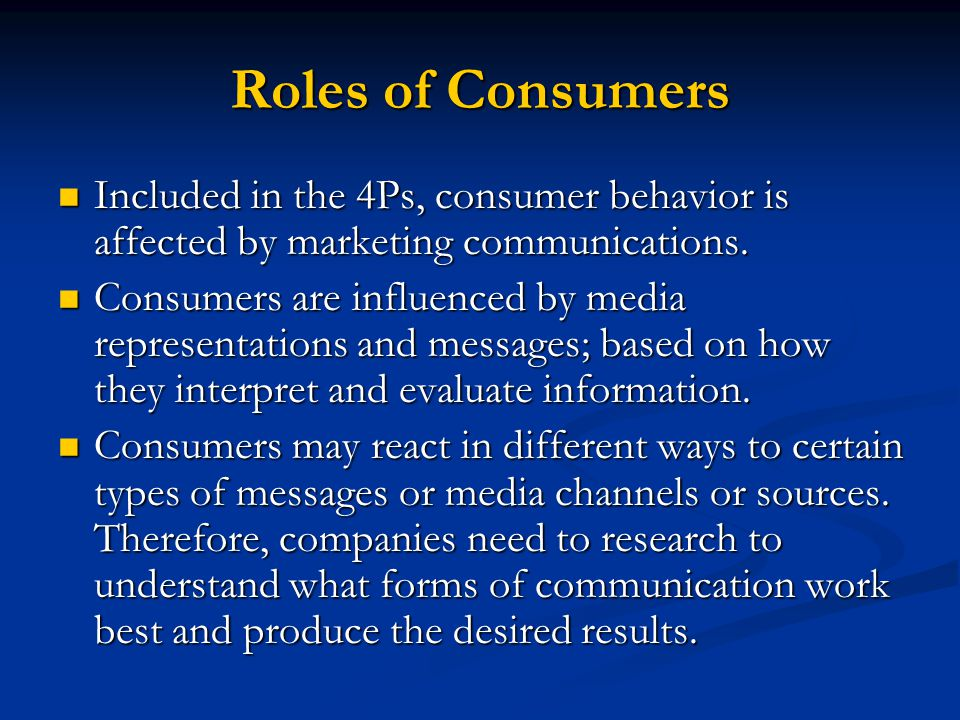 Roles of Consumers Included in the 4Ps, consumer behavior is affected by marketing communications.