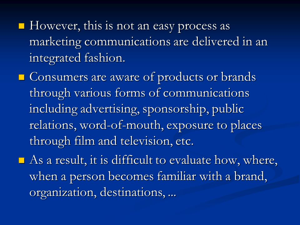 However, this is not an easy process as marketing communications are delivered in an integrated fashion.