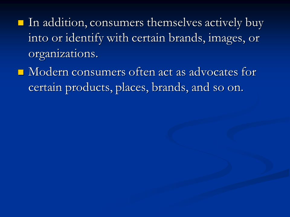In addition, consumers themselves actively buy into or identify with certain brands, images, or organizations.