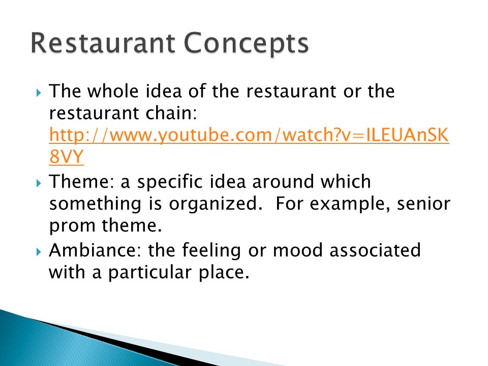 Restaurant Concepts The whole idea of the restaurant or the restaurant chain:   v=ILEUAnSK 8VY.