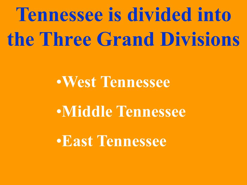 Tennessee is divided into the Three Grand Divisions