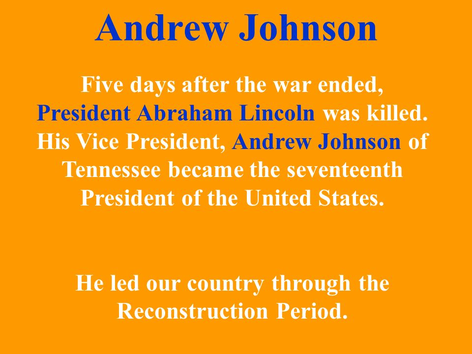 He led our country through the Reconstruction Period.