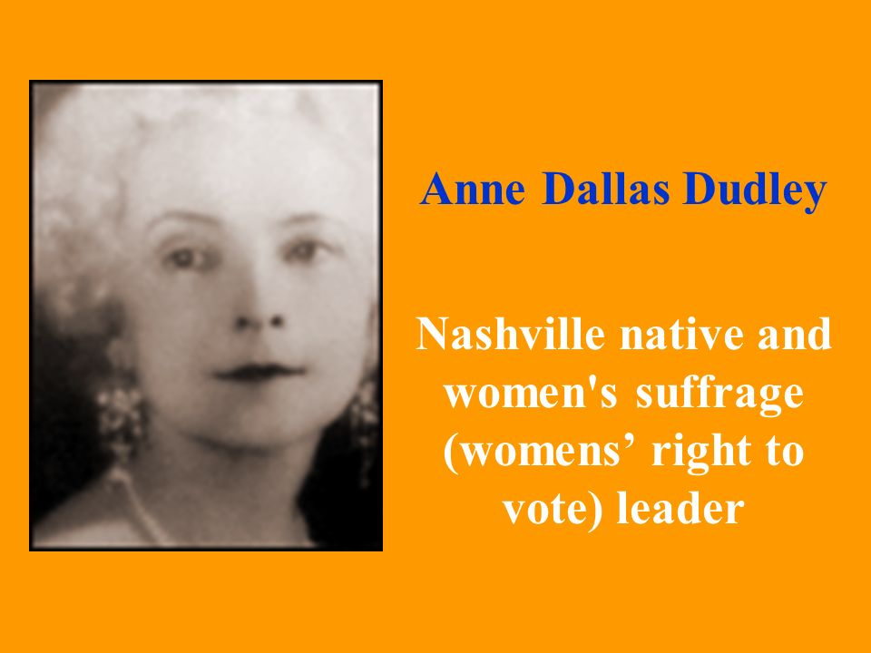 Nashville native and women s suffrage (womens' right to vote) leader