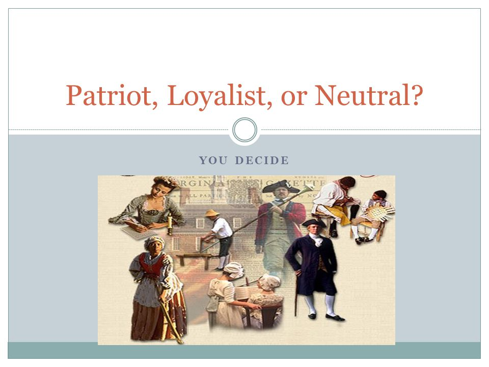 loyalist or patriot Loyalist: loyalist, colonist loyal to great britain during the american revolution loyalists constituted about one-third of the population of the american colonies.