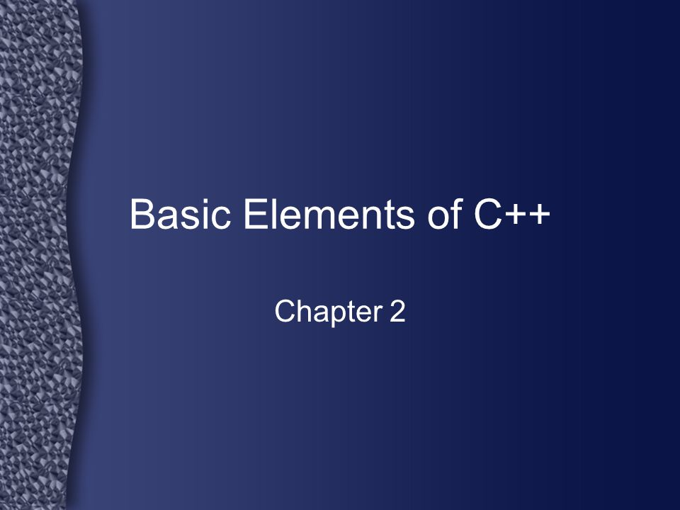 Basic Elements of C++ Chapter 2