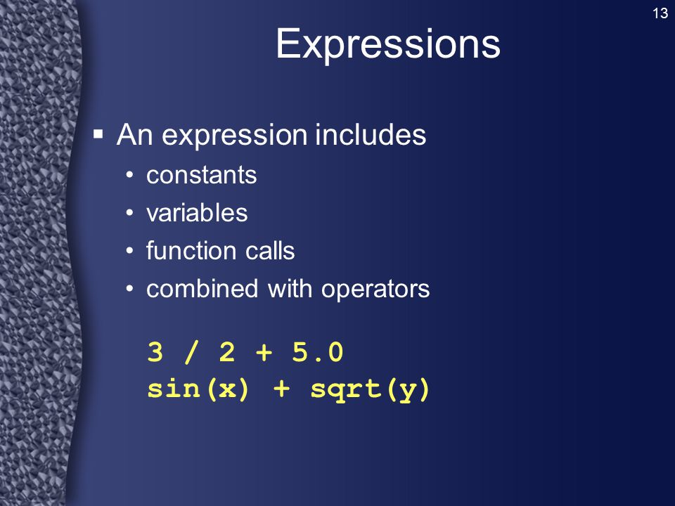 Expressions An expression includes constants variables function calls