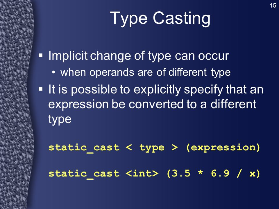 Type Casting Implicit change of type can occur