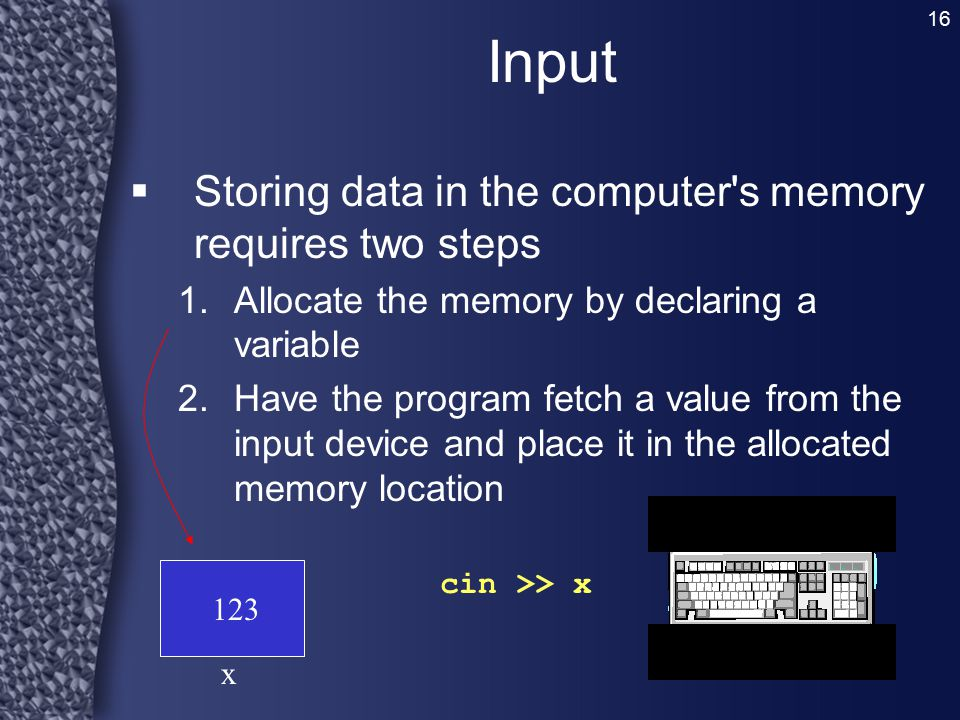 Input Storing data in the computer s memory requires two steps