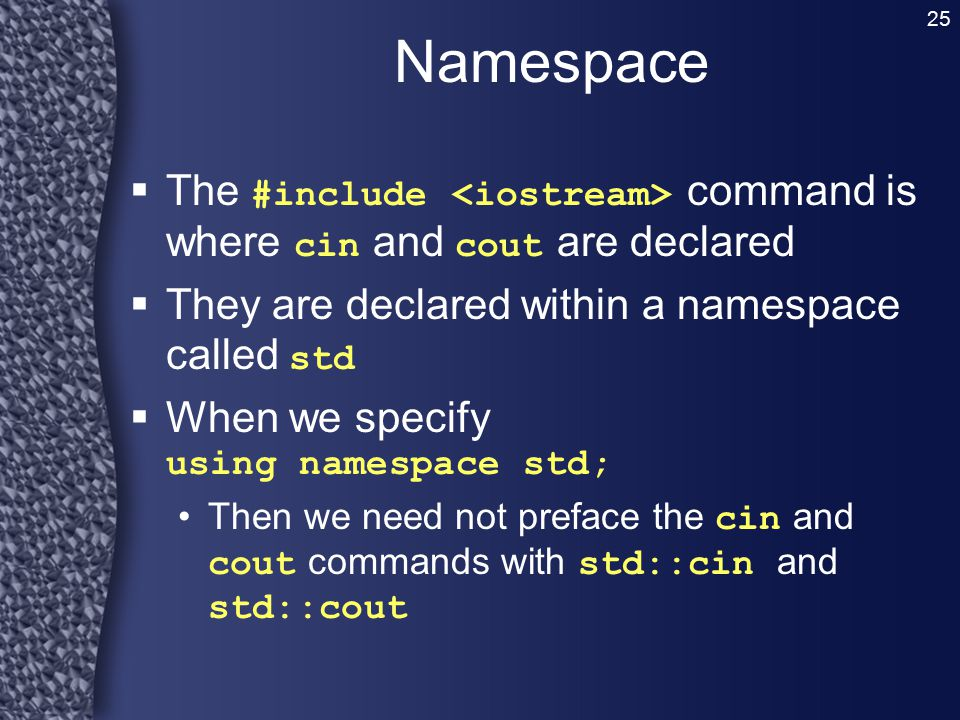 Namespace The #include <iostream> command is where cin and cout are declared. They are declared within a namespace called std.