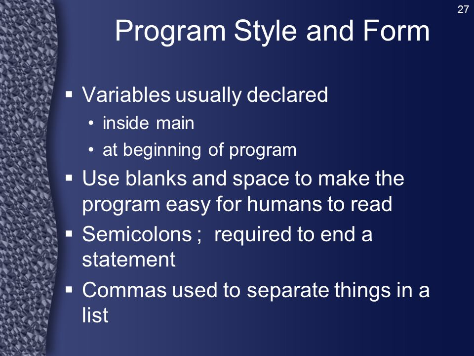 Program Style and Form Variables usually declared