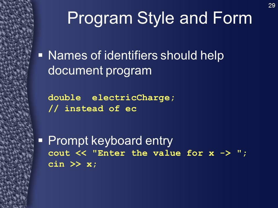 Program Style and Form Names of identifiers should help document program double electricCharge; // instead of ec.