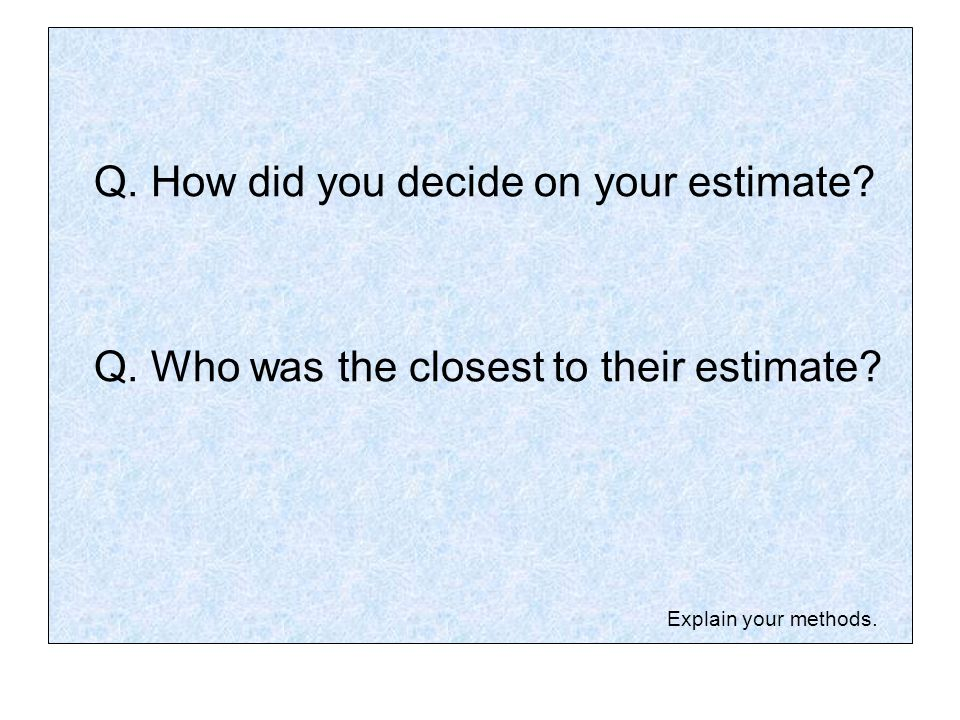 Q. How did you decide on your estimate
