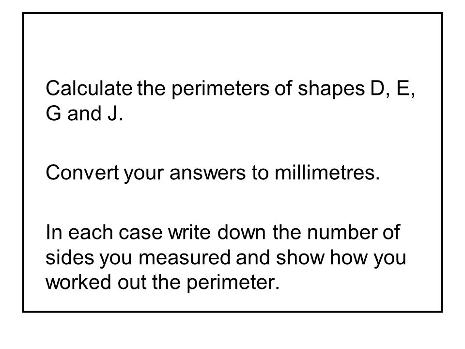 Calculate the perimeters of shapes D, E, G and J.