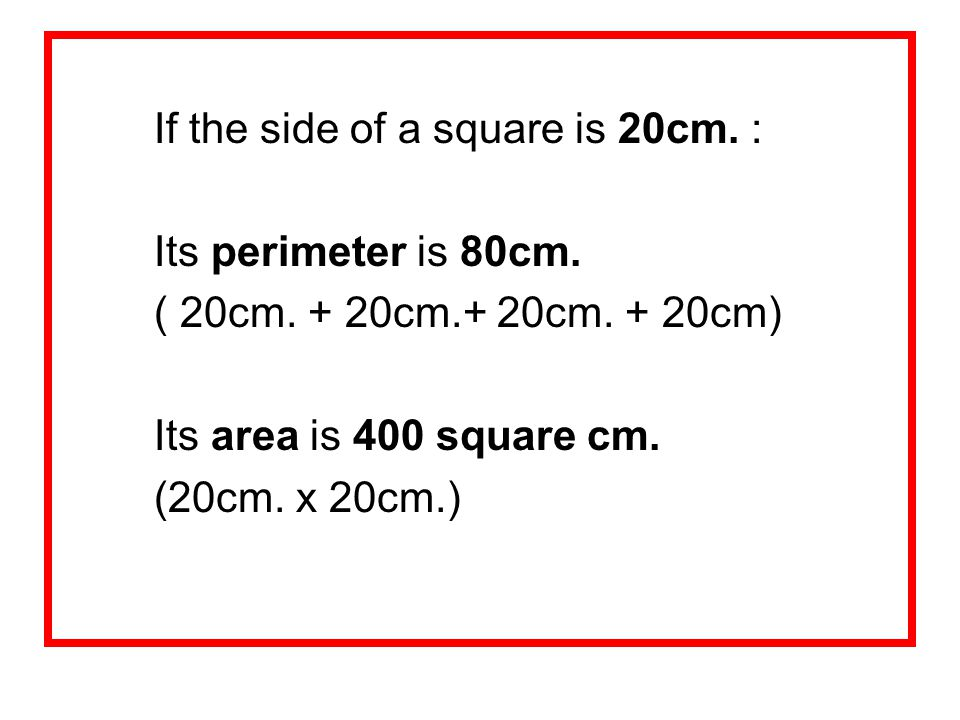 If the side of a square is 20cm. :