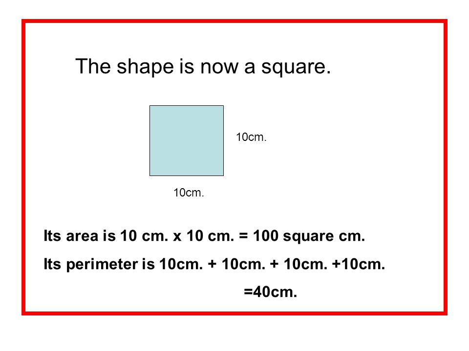 The shape is now a square.