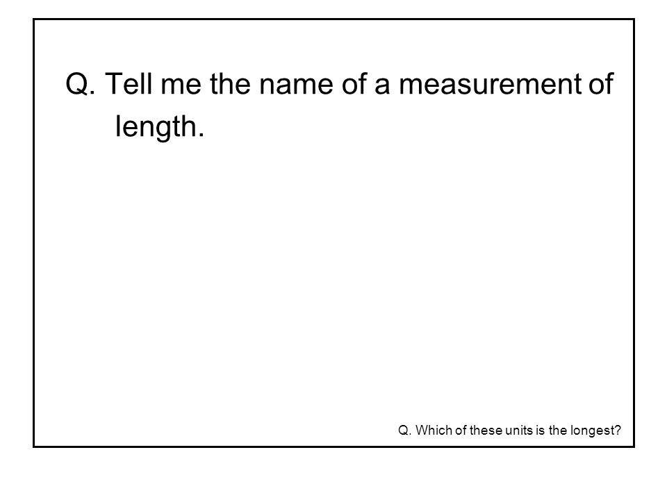 Q. Tell me the name of a measurement of
