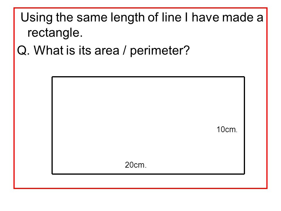Using the same length of line I have made a rectangle.