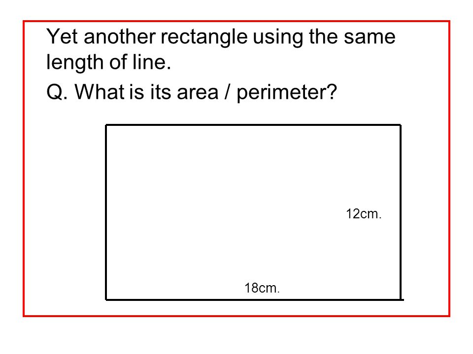 Yet another rectangle using the same length of line.
