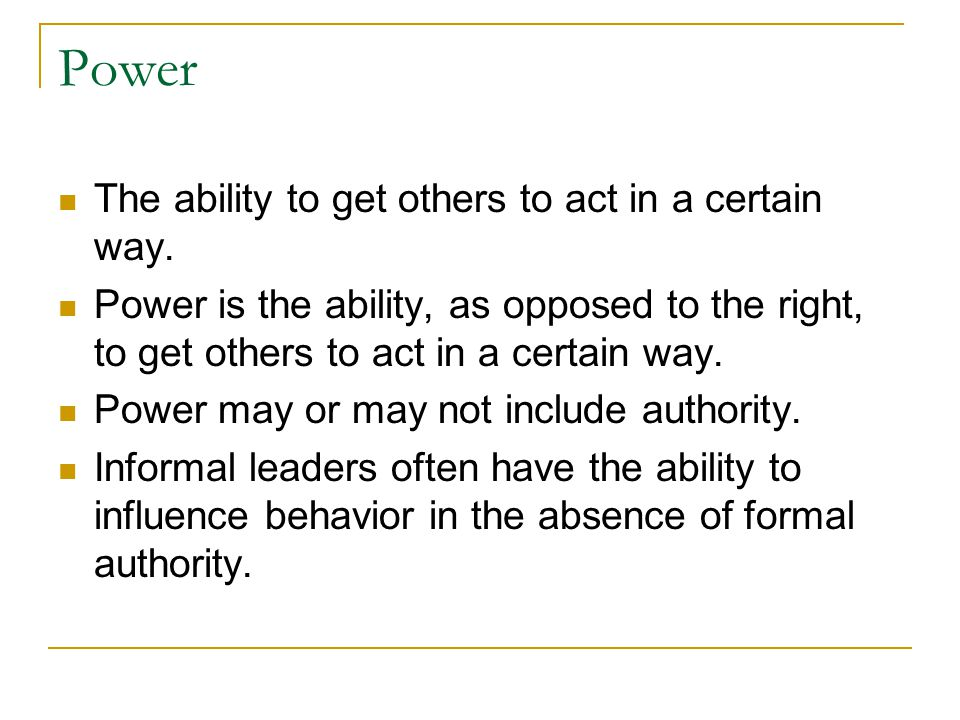 Power The ability to get others to act in a certain way.