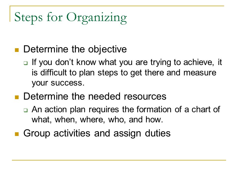 Steps for Organizing Determine the objective