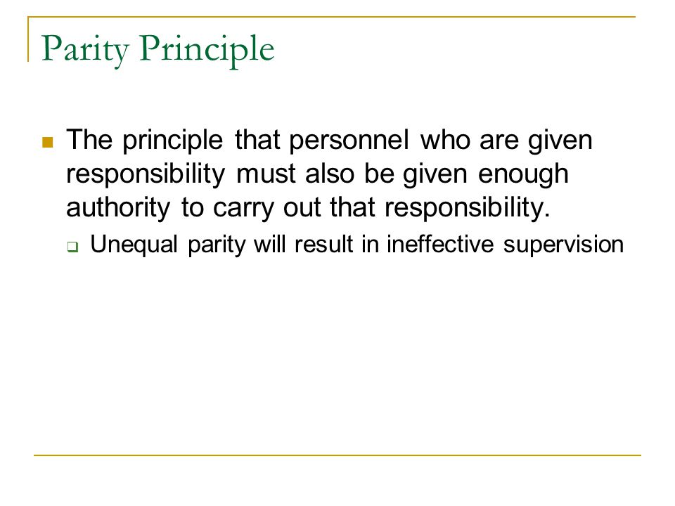 Parity Principle The principle that personnel who are given responsibility must also be given enough authority to carry out that responsibility.