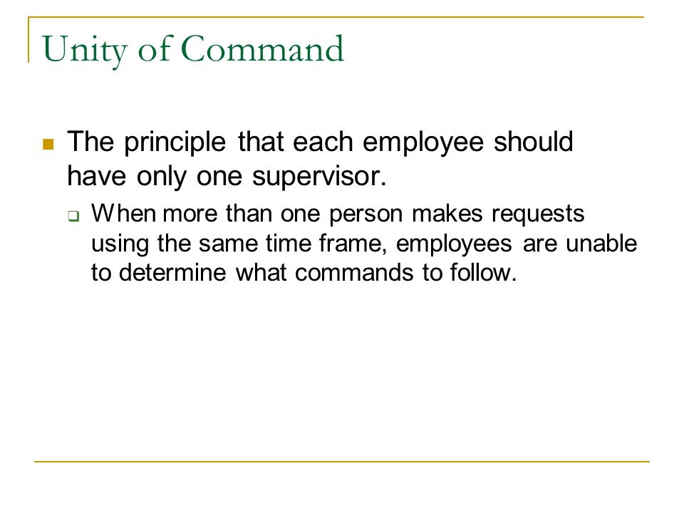 Unity of Command The principle that each employee should have only one supervisor.