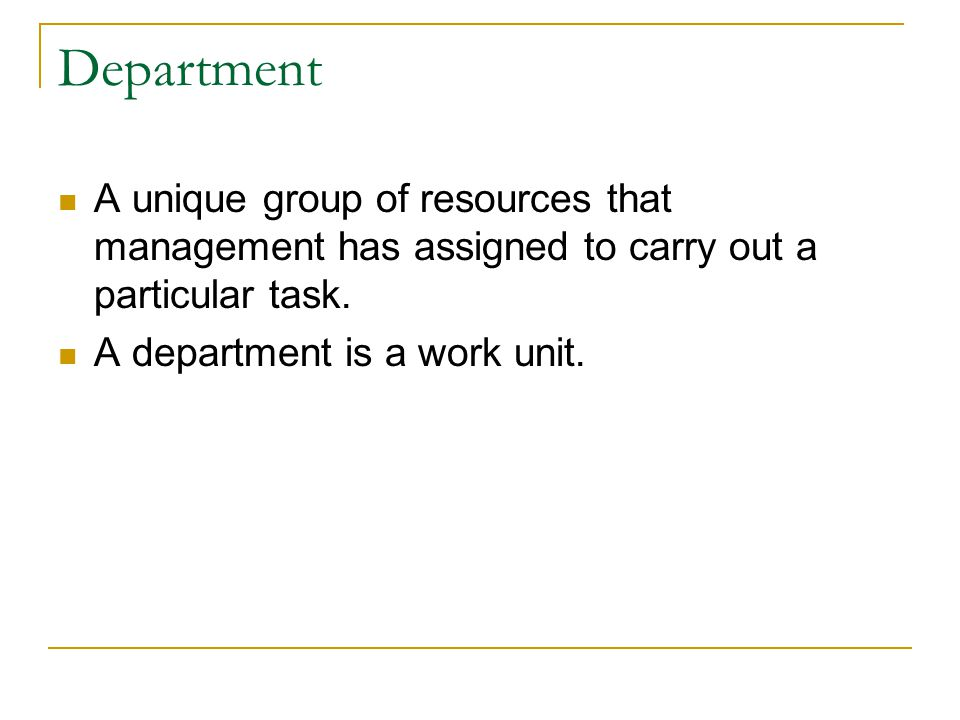 Department A unique group of resources that management has assigned to carry out a particular task.