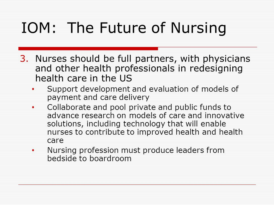"iom report on future nursing Review the institute of medicine (iom) report: ""the future of nursing: leading change, advancing health review the institute of medicine (iom) report: ""the future of nursing: leading change, advancing health,"" focusing on the following sections: transforming practice, transforming education, and transforming leadership."