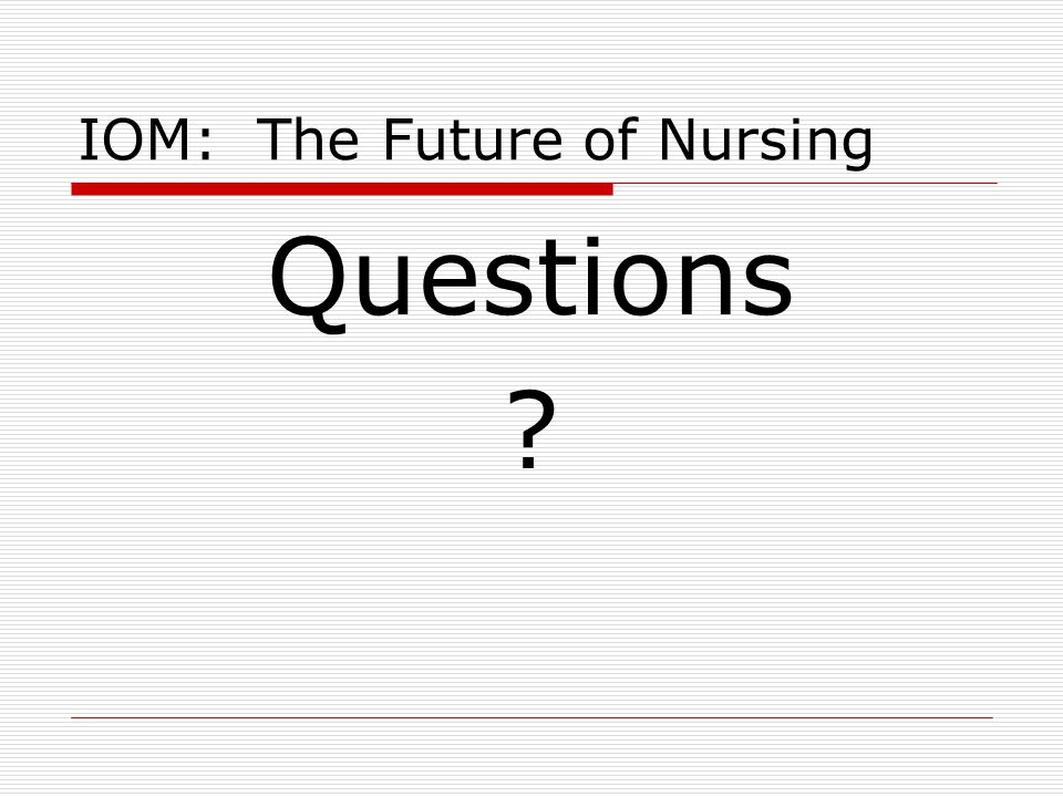 IOM Report and Future of Nursing Essay