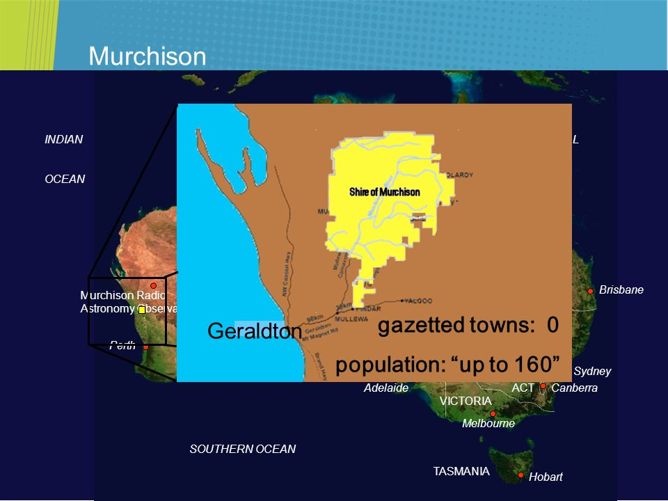 Murchison gazetted towns: 0 Geraldton population: up to 160 Perth