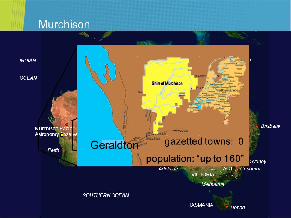 Murchison Geraldton gazetted towns: 0 population: up to 160 Perth