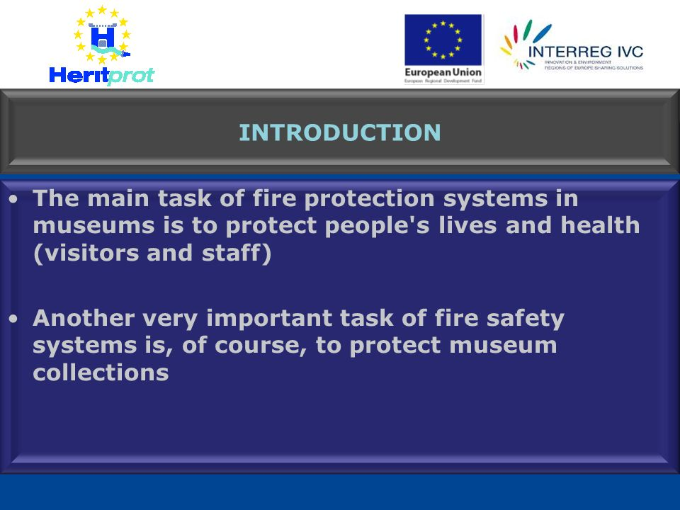 INTRODUCTION The main task of fire protection systems in museums is to protect people s lives and health (visitors and staff)
