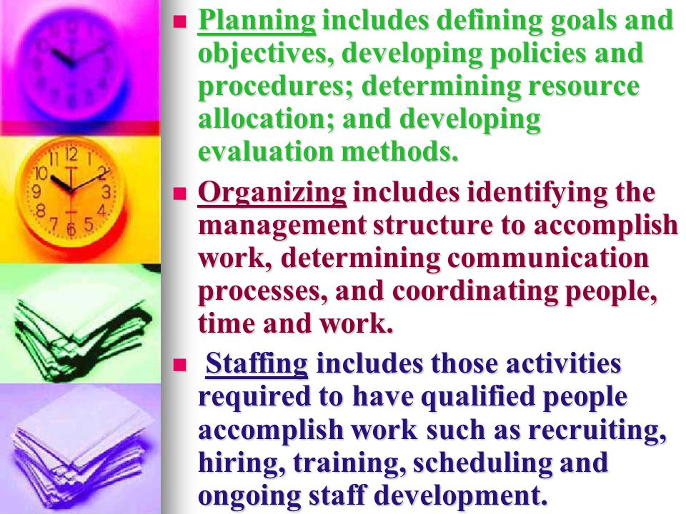 Planning includes defining goals and objectives, developing policies and procedures; determining resource allocation; and developing evaluation methods.