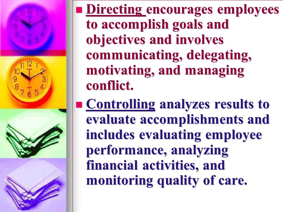 Directing encourages employees to accomplish goals and objectives and involves communicating, delegating, motivating, and managing conflict.