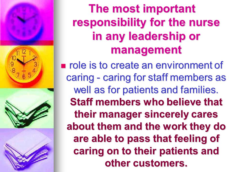 The most important responsibility for the nurse in any leadership or management