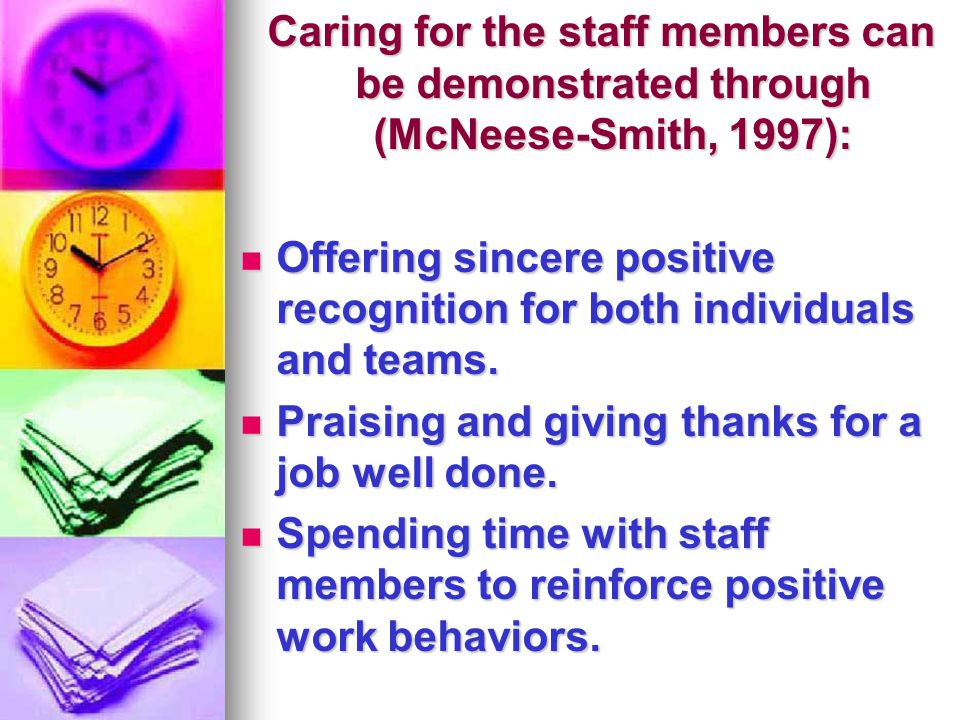Caring for the staff members can be demonstrated through (McNeese-Smith, 1997):
