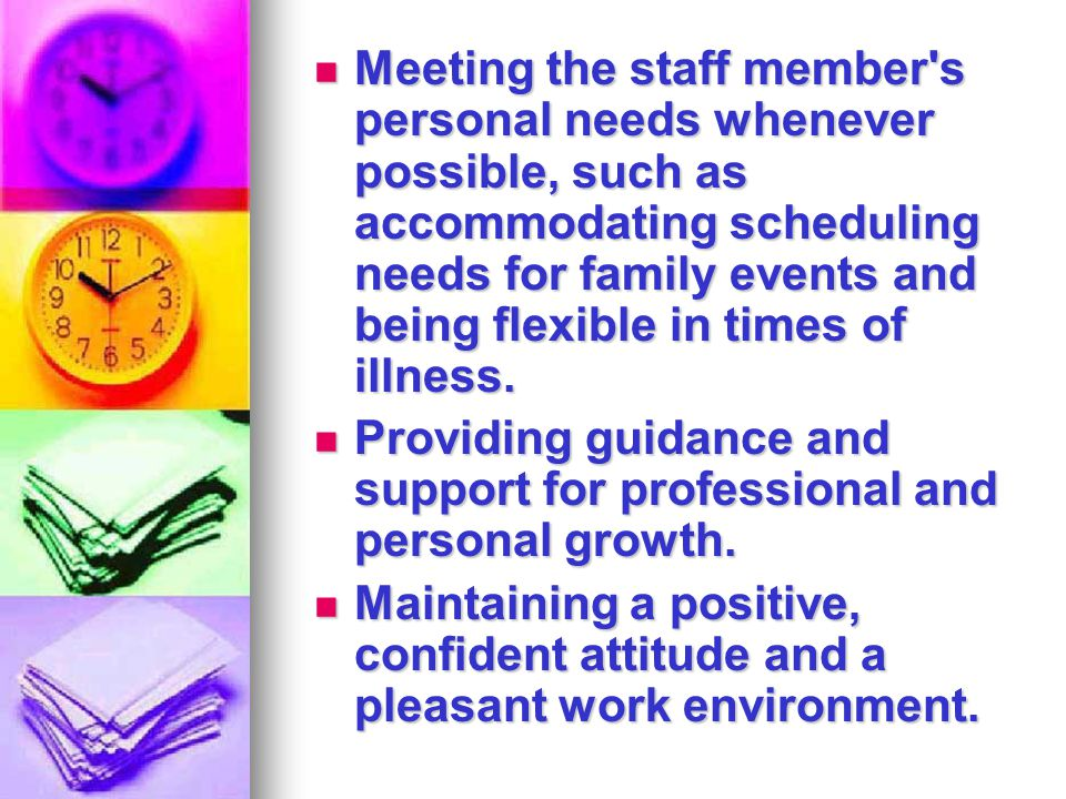 Meeting the staff member s personal needs whenever possible, such as accommodating scheduling needs for family events and being flexible in times of illness.