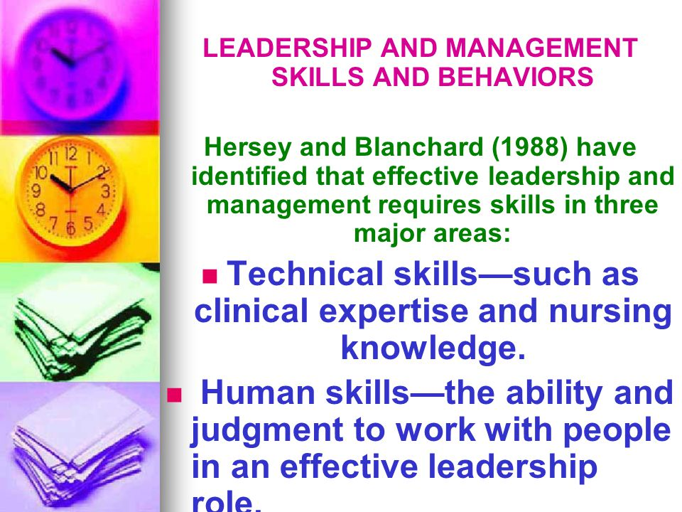 Technical skills—such as clinical expertise and nursing knowledge.