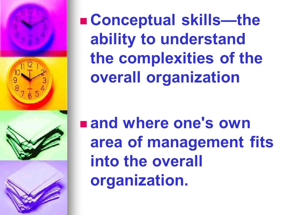 Conceptual skills—the ability to understand the complexities of the overall organization