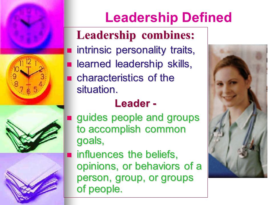 Leadership Defined Leadership combines: intrinsic personality traits,