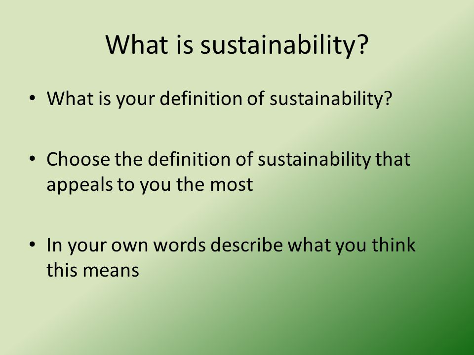 in your own words define environmental sustainability Environment definition is - the circumstances, objects, or conditions by which one  is  rachael bay is a postdoctoral fellow of environment and sustainability at  the  online news sources to reflect current usage of the word 'environment  in  the examples do not represent the opinion of merriam-webster or its editors.