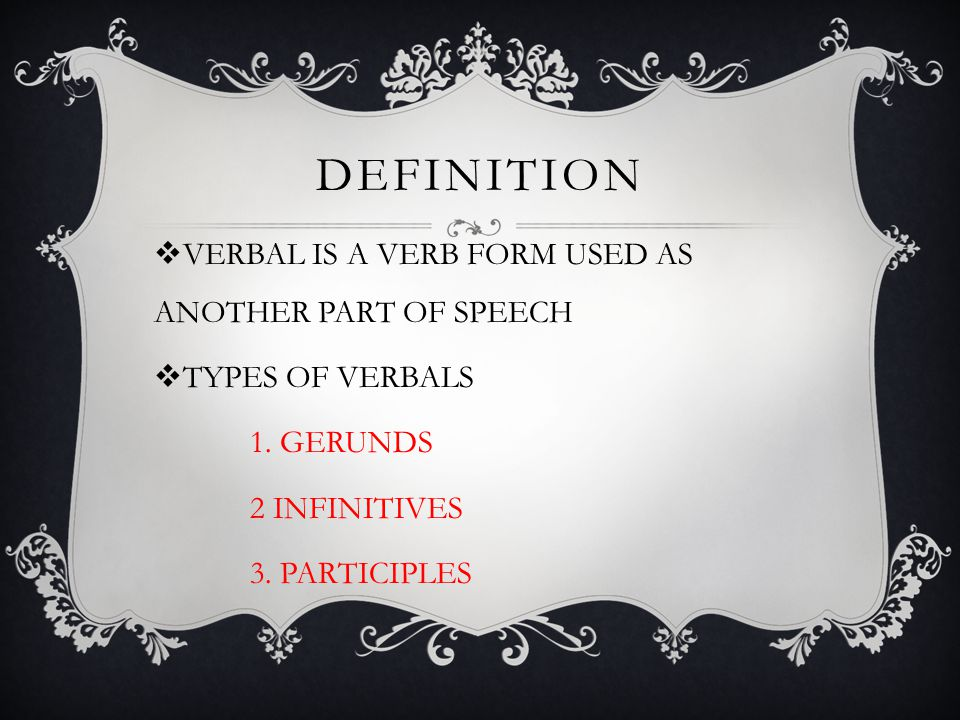 definition VERBAL IS A VERB FORM USED AS ANOTHER PART OF SPEECH