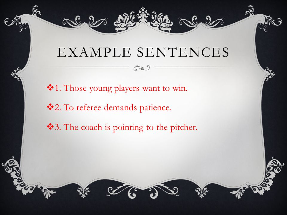 EXAMPLE SENTENCES 1. Those young players want to win.