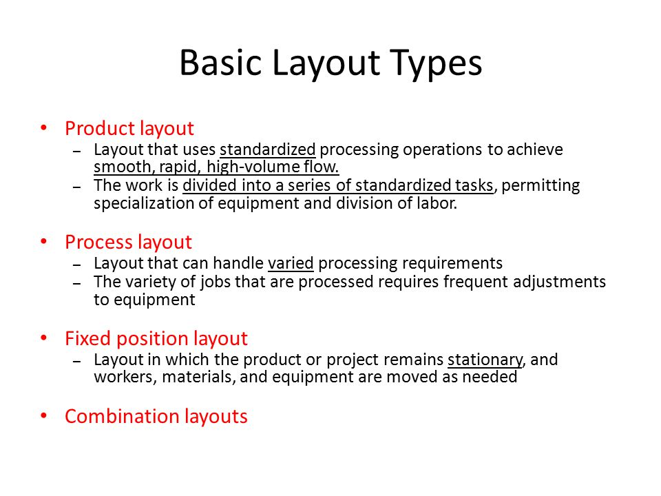 product layout and process layout Part of the manufacturing process which allows for the repetitive assembly of highly standardized products when a manufacturing operation utilized product layout.