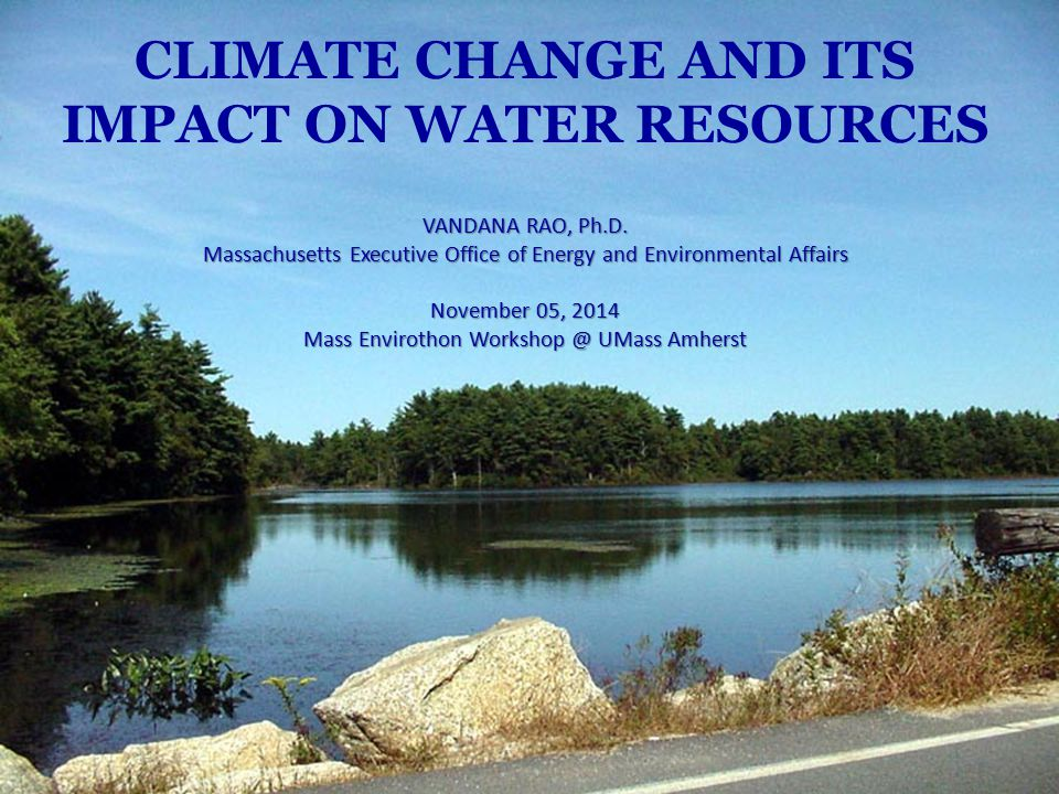 CLIMATE CHANGE AND ITS IMPACT ON WATER RESOURCES VANDANA RAO, Ph. D