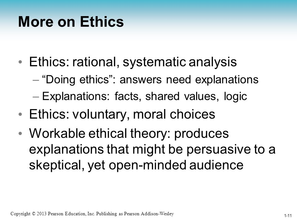 More on Ethics Ethics: rational, systematic analysis